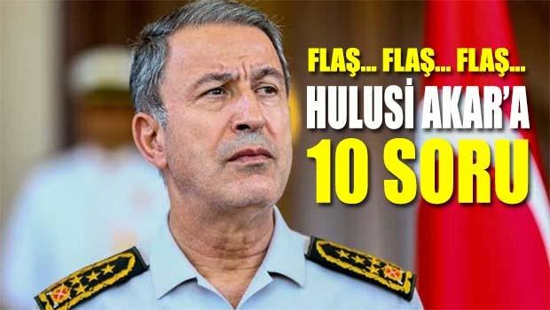 FLAŞ HABER... Hulusi Akar'a 10 soru
