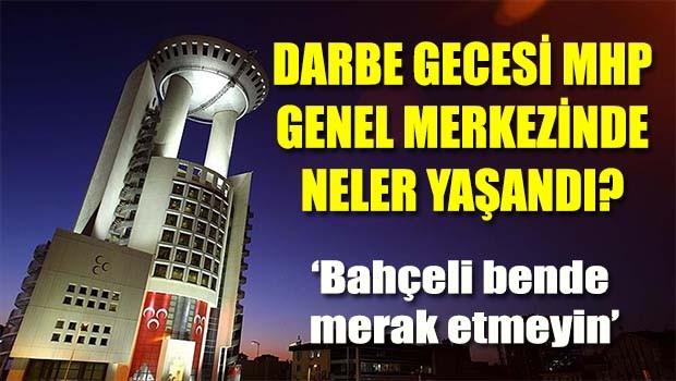 Darbe gecesi MHP Genel Merkezi'nde neler yaşandı?