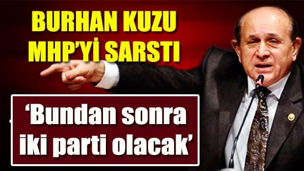 Burhan Kuzu MHP'yi sarstı