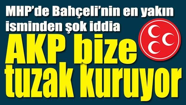 Bahçeli'ye yakın isimden şok iddia, 'AKP bize tuzak kuruyor'