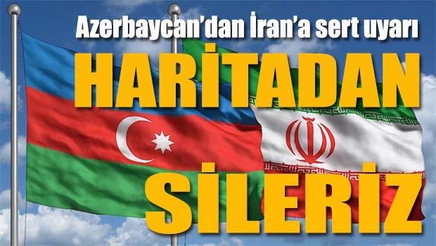Azerbaycan'dan İrana sert uyarı, 'Haritadan sileriz'