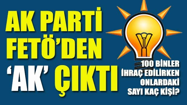 AK Parti FETÖ'den 'AK' çıktı!