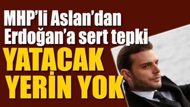 MHP'li Aslan'dan Erdoğan'a sert tepki