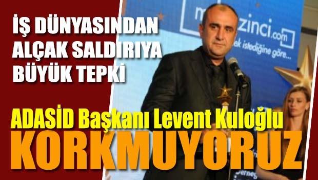 ADASİD Başkanı işadamı Levent Kuloğlu'dan Reina katliamına ağır tepki, 'Korkmuyoruz'