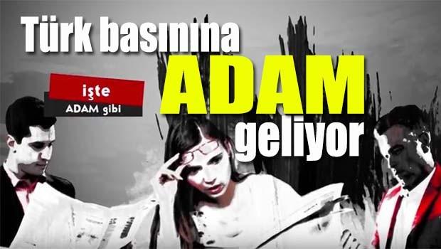 Türk basınına ADAM geliyor...