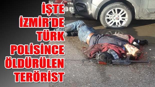 İşte İzmir'de Türk Polisi'nce öldürülen terörist