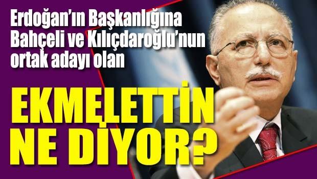 Erdoğan'ın Başkanlığına Ekmelettin ne diyor?