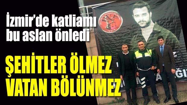 İzmir'de katliamı bu aslan önledi