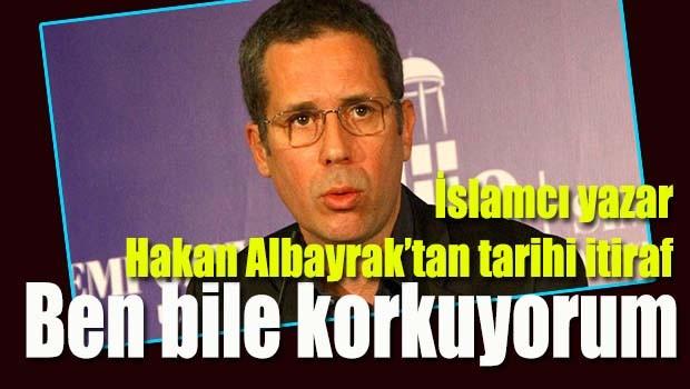 Hakan Albayrak'tan tarihi itiraf, 'Ben bile korkuyorum'