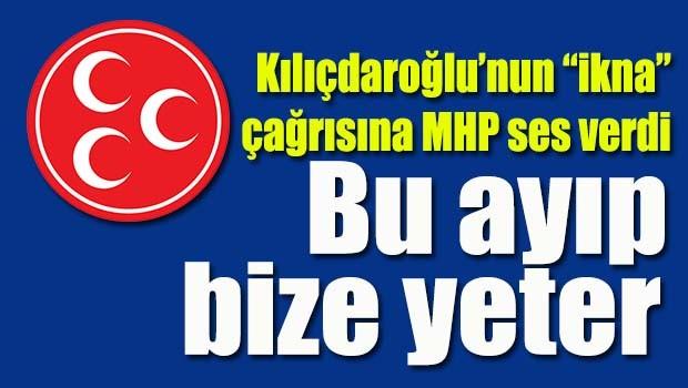 Kılıçdaroğlu'nun 'ikna' çağrısına MHP ses verdi