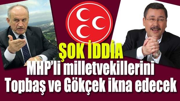 Şok iddia... MHP milletvekillerini Topbaş ve Gökçek ikna edecek