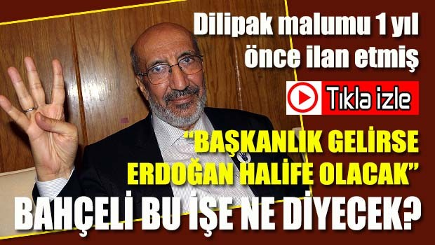 Dilipak, 'Başkanlık gelirse Erdoğan halife olacak'