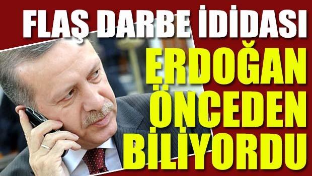 Flaş darbe iddiası... Erdoğan önceden biliyordu!