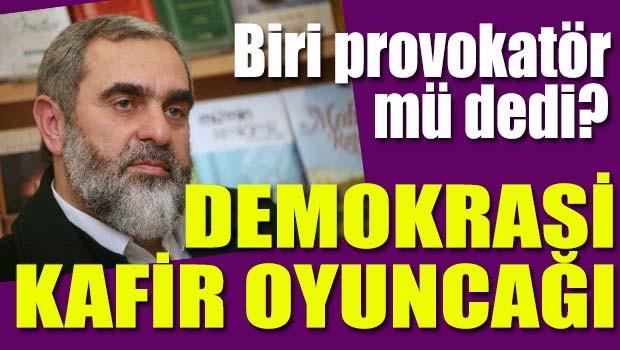 Nurettin Yıldız, 'demokrasi kafir oyuncağı'