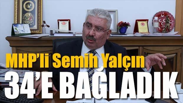 MHP'li Semih Yalçın, '34'e bağladık'!