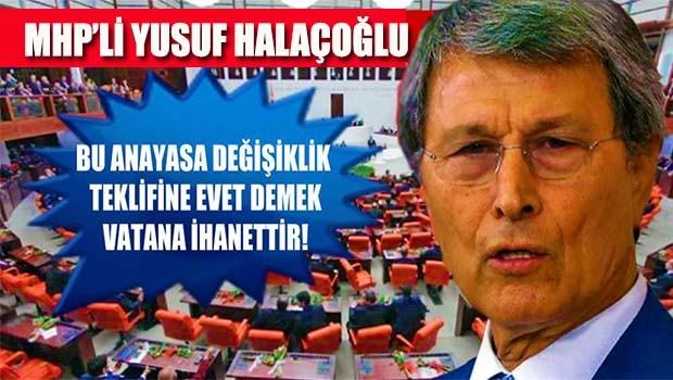MHP'li Halaçoğlu çok ağır konuştu, 'Evet demek vatana ihanettir'