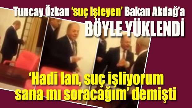 Tuncay Özkan 'suç işleyen' Bakan Akdağ'a böyle yüklendi