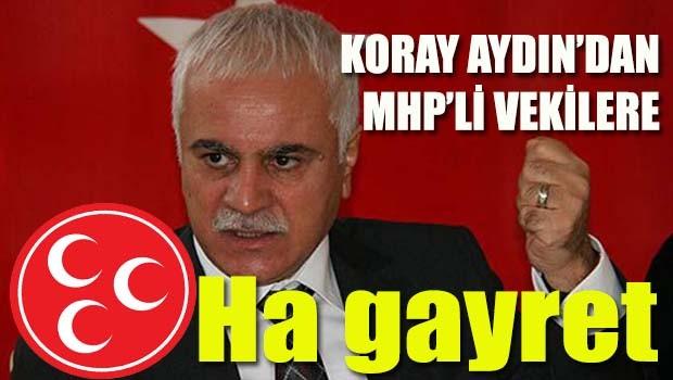 Koray Aydın'dan MHP'li vekillere, 'Ha gayret'