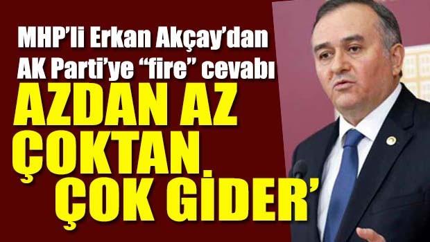 MHP'li Erkan Akçay, 'Azdan az, çoktan çok gider'