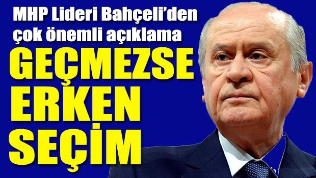 MHP Lideri Bahçeli'den flaş açıklama, 'Referandum geçmezse erken seçim'