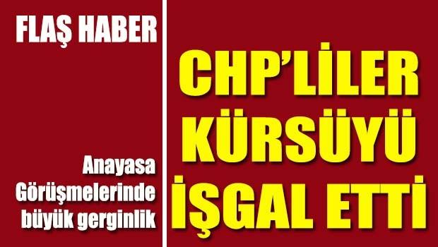Meclis'te kavga büyüyor, CHP'liler Kürsüyü işgal etti