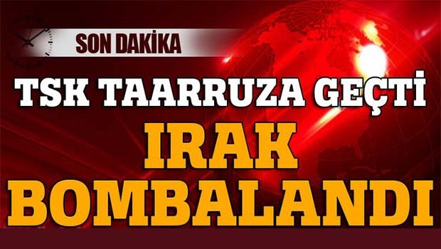 TSK Irak'ı bombaladı