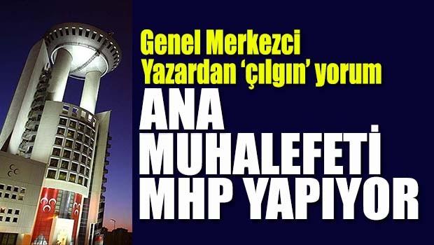 MHP'li yazardan çılgın yorum, 'Ana muhalefeti MHP yapıyor'