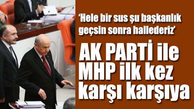 Anayasa görüşmelerinde ilk kez AKP ve MHP karşı karşıya geldi