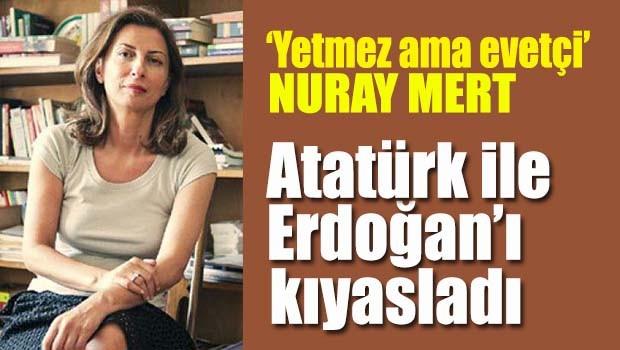 Nuray Mert, Atatürk ile Erdoğan'ı kıyasladı