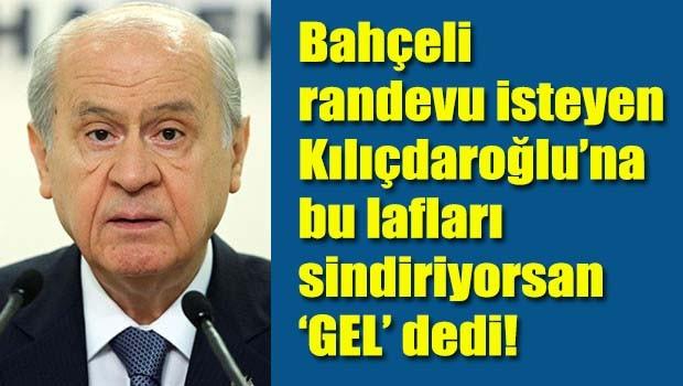 MHP Lideri Bahçeli randevu isteyen Kılıçdaroğlu'nu fena fırçaladı