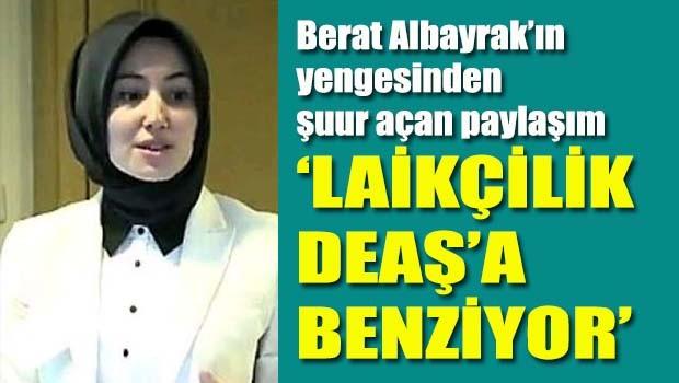 Berat Albayrak'ın yengesinden şuur açan paylaşım, 'Laikçilik DEAŞ'a benziyor'