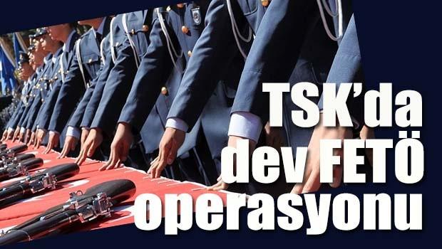 TSK'da dev FETÖ operasyonu