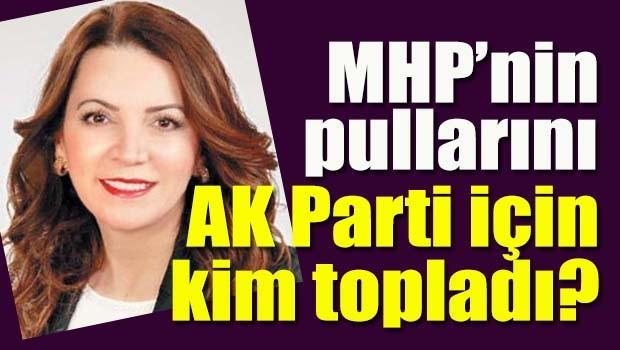 MHP'nin pullarını AK Parti için kim topladı?