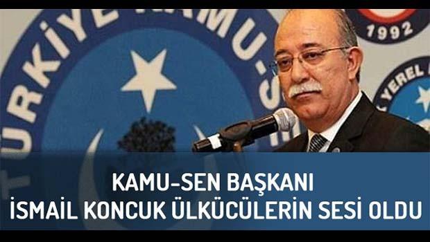 KAMU-SEN Başkanı İsmail Koncuk Ülkücülerin sesi oldu