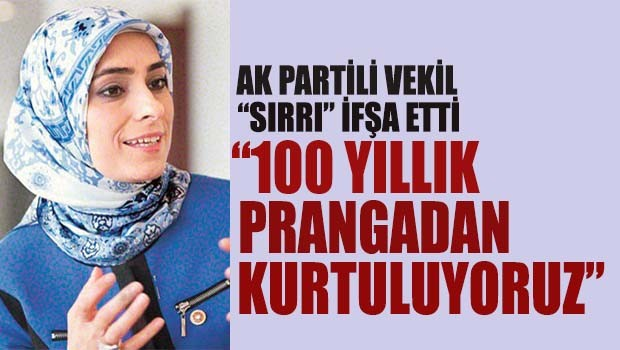 AK Partili vekil 'sırrı' açıkladı, '100 yıllık prangadan kurtuluyoruz'