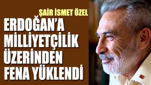 Şair İsmet Özel, Erdoğan'a milliyetçilik üzerinden fena yüklendi