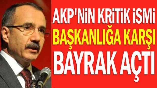 AK Partili eski Bakan Başkanlığa karşı bayrak açtı!