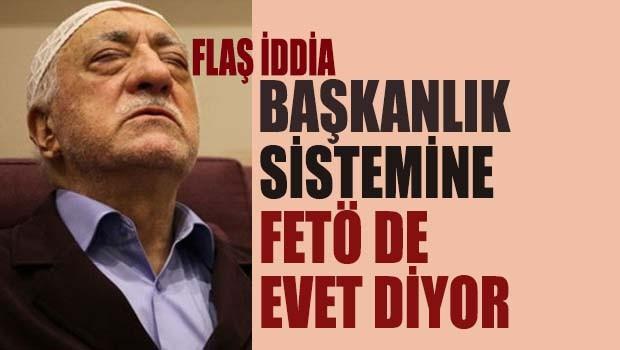 FLAŞ İDDİA... Başkanlık Sistemine FETÖ de 'evet' diyor!