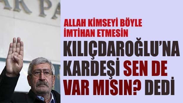 Kılıçdaroğlu'na kardeşi 'Sen de var mısın?' dedi