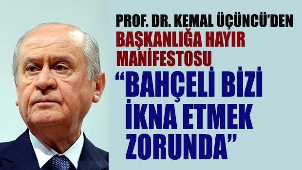 Prof. Dr. Kemal Üçüncü, 'Bahçeli bizi ikna etmek zorunda'