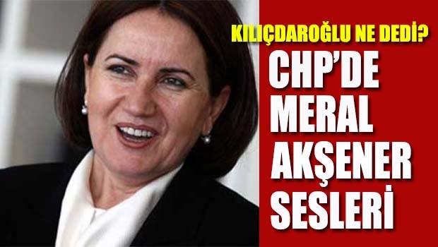 CHP'de Meral Akşener sesleri