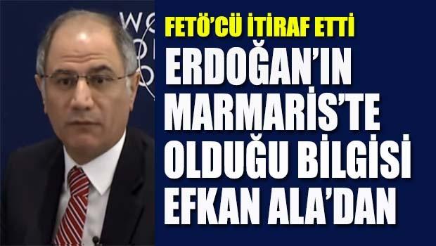 Erdoğan'ın Marmaris'te olduğu bilgisi Efkan Ala'dan