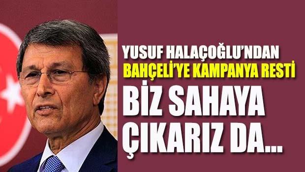 Yusuf Halaçoğlu'ndan Bahçeli'ye kampanya resti!