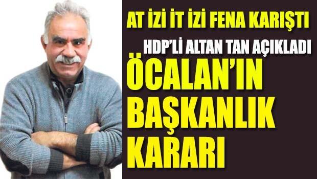 HDP'li Altan Tan açıkladı, Öcalan'ın Başkanlık kararı
