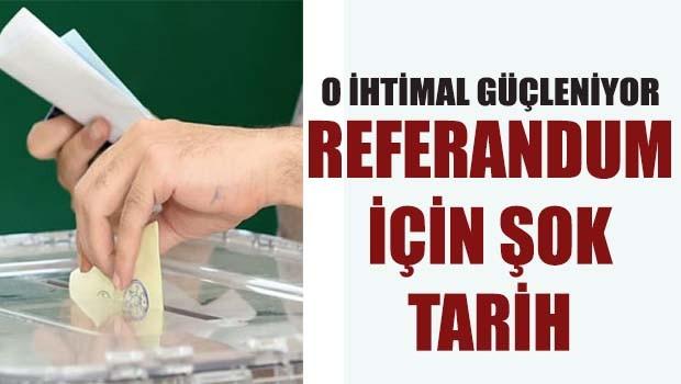 Referandum için şok tarih!