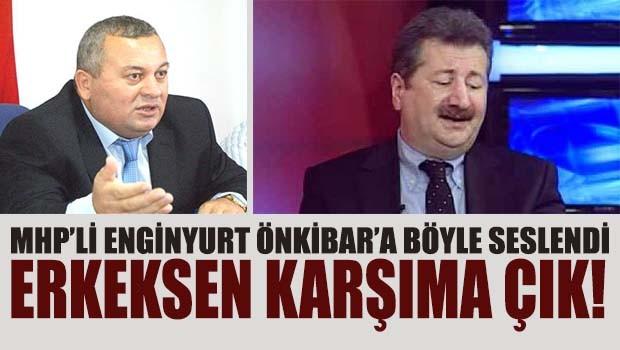 MHP'li Enginyurt, Önkibar'a böyle seslendi, 'Erkeksen karşıma çık!'