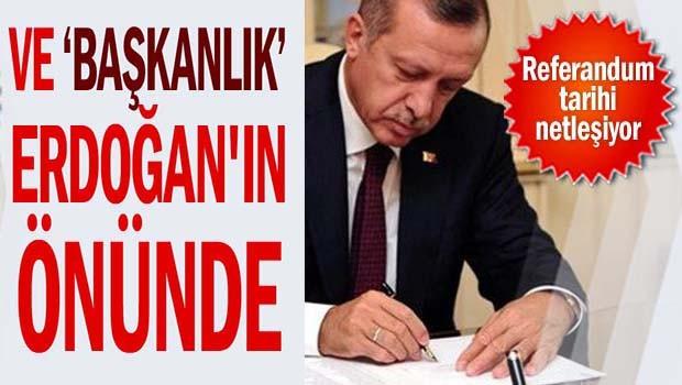 Başkanlık Erdoğan'ın önünde!