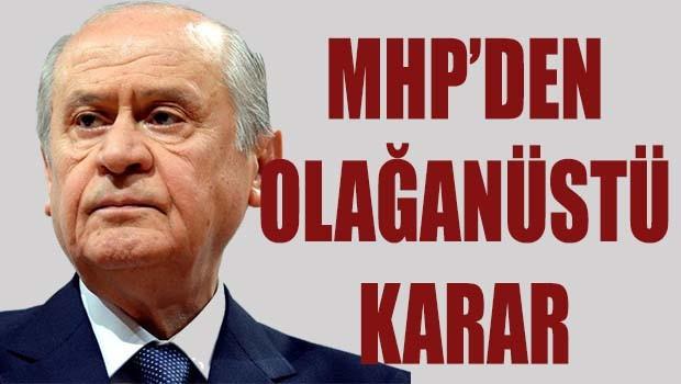 MHP'den olağanüstü karar!