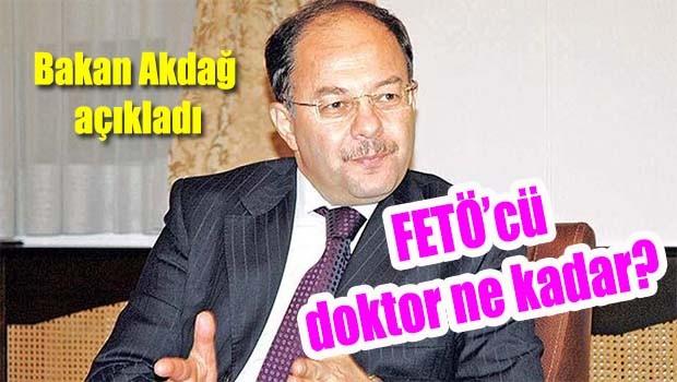 Bakan Akdağ FETÖ'cü doktor sayısını açıkladı