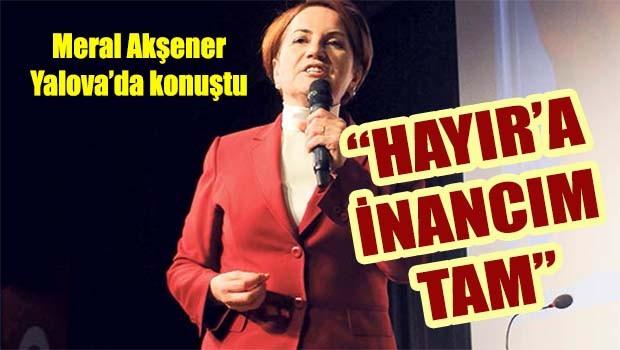 Meral Akşener 'Hayıra inancım tam!'